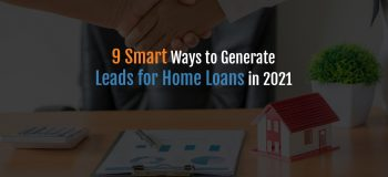 9 Smart ways to generate leads for home loans in 2021